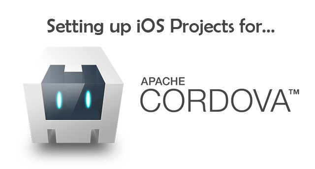 Setting up iOS Projects for Apache Cordova
