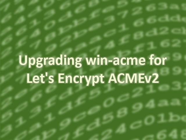 Upgrading win-acme for Let's Encrypt ACMEv2